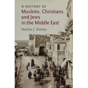 A History of Muslims, Christians, and Jews in the Middle East, Paperback