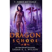 Dragon School: First Message, Paperback/Sarah K. L. Wilson