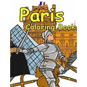 The Paris Coloring Book: Featuring the history, art and architecture of France., Paperback/A. T. Lemay