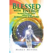 Blessed with Energy: The Mystery of Energy Medicine Explained Through Science and Scripture, Paperback/Marcy Meyers