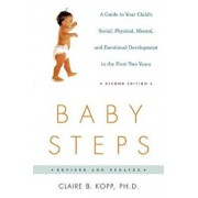 Baby Steps: A Guide to Your Child's Social, Physical, Mental, and Emotional Development in the First Two Years, Paperback/Claire B. Kopp