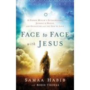 Face to Face with Jesus: A Former Muslim's Extraordinary Journey to Heaven and Encounter with the God of Love, Paperback/Bodie Thoene