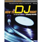 How to DJ Right: The Art and Science of Playing Records, Paperback/Frank Broughton