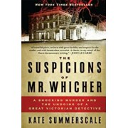 The Suspicions of Mr. Whicher: A Shocking Murder and the Undoing of a Great Victorian Detective, Paperback/Kate Summerscale