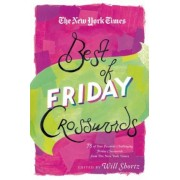 The New York Times Best of Friday Crosswords: 75 of Your Favorite Challenging Friday Puzzles from the New York Times, Paperback