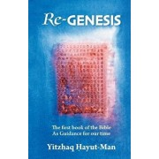 Re-Genesis: The First Book of the Bible as Guidance for Our Time, Paperback/Yitzhaq Hayut-Man