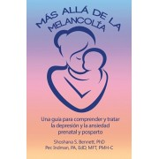 Ms all de la melancola: Una gua para comprender y tratar la depresin y la ansiedad prenatal y posparto, Paperback/Shoshana Bennett
