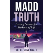 Madd Truth: Lasting Lessons for Students of Life, Paperback