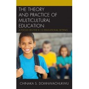 Theory and Practice of Multicultural Education. A Focus on the K-12 Educational Setting, Paperback/Chinaka S. DomNwachukwu