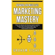 Network and Multi Level Marketing Mastery: Follow The Ultimate MLM Business Guide For Gaining Success Today Using Social Media! Learn The Pro's Secret, Hardcover/Graham Fisher
