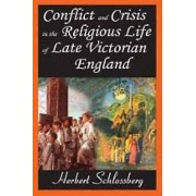Conflict and Crisis in the Religious Life of Late Victorian England...
