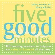 Five Good Minutes: 100 Morning Practices to Help You Stay Calm & Focused All Day Long, Paperback/Jeffrey Brantley