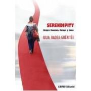 Serendipity. Despre Romania Europa Si Lume - Iulia Badea Gueritee