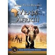 Vraja Africii. Mari exploratori romani. Vol. I/Mihai Tican Rumano