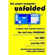 The Paper Computer Unfolded: A Twenty-First Century Guide to the Bell Labs Cardiac (Cardboard Illustrative Aid to Computation), the LMC (Little Man, Paperback/Mark Jones Lorenzo