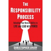 The Responsibility Process: Unlocking Your Natural Ability to Live and Lead with Power, Paperback