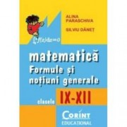 Matematica. Formule si notiuni generale clasele IX - XII