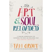 Art & Soul, Reloaded: A Yearlong Apprenticeship for Summoning the Muses and Reclaiming Your Bold, Audacious, Creative Side, Paperback/Pam Grout