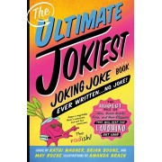 The Ultimate Jokiest Joking Joke Book Ever Written . . . No Joke!: The Hugest Pile of Jokes, Knock-Knocks, Puns, and Knee-Slappers That Will Keep You, Paperback/Kathi Wagner