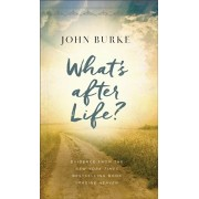 What's After Life?: Evidence from the New York Times Bestselling Book Imagine Heaven, Paperback/John Burke