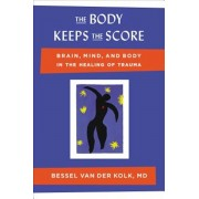 The Body Keeps the Score: Brain, Mind, and Body in the Healing of Trauma, Hardcover