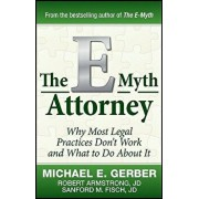 The E-Myth Attorney: Why Most Legal Practices Don't Work and What to Do about It, Hardcover/Michael E. Gerber
