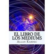 El Libro de Los Mediums (Spanish) Edition, Paperback/Allan Kardec