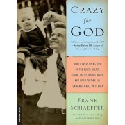 Crazy for God: How I Grew Up as One of the Elect, Helped Found the Religious Right, and Lived to Take All (or Almost All) of It Back, Paperback