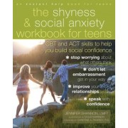 The Shyness & Social Anxiety Workbook for Teens: CBT and ACT Skills to Help You Build Social Confidence, Paperback