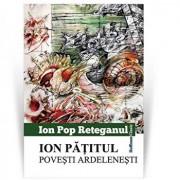 Ion Patitul. Povesti ardelenesti/Ion Pop Reteganul