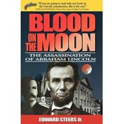 Blood on the Moon: The Assassination of Abraham Lincoln, Paperback/Edward Steers