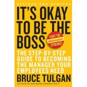 It's Okay to Be the Boss: The Step-By-Step Guide to Becoming the Manager Your Employees Need, Hardcover