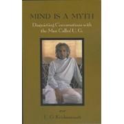 Mind Is a Myth: Disquieting Conversations with the Man Called U.G., Paperback/U. G. Krishnamurti