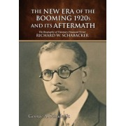 The New Era of The Booming 1920s And Its Aftermath: The Biography of Visionary Financial Writer Richard W. Schabacker, Hardcover/George a. Schade Jr