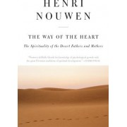 The Way of the Heart The Spirituality of the Desert Fathers and Mothers