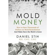 Mold Money: How to Save Thousands of Dollars on Mold Redmediation and Make Sure the Mold Is Gone, Paperback/Daniel P. Stih