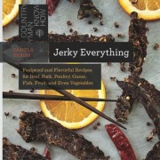 Jerky Everything: Foolproof and Flavorful Recipes for Beef, Pork, Poultry, Game, Fish, Fruit, and Even Vegetables, Paperback