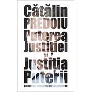 Puterea justitiei si Justitia puterii: discursuri, interviuri, analize, pamflete