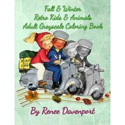 Fall & Winter Retro Kids & Animals Adult Grayscale Coloring Book: Retro Fun, Paperback/Renee Davenport