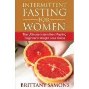 Intermittent Fasting for Women: The Ultimate Intermittent Fasting Beginner's Weight Loss Guide, Paperback