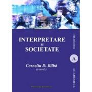 Interpretare si societate/Corneliu Bilba