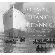 Olympic, Titanic, Britannic: An Illustrated History of the Olympic Class Ships, Paperback