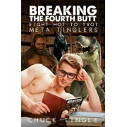 Breaking the Fourth Butt: Eight Hot-To-Trot Meta Tinglers, Paperback/Chuck Tingle