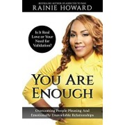 You Are Enough: Is It Love or Your Need for Validation': Overcoming People Pleasing and Emotionally Unavailable Relationships, Paperback/Rainie Howard