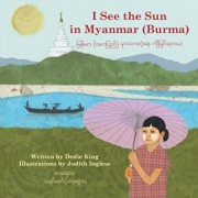 I See the Sun in Myanmar (Burma), Paperback/Dedie King