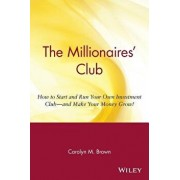 The Millionaires' Club: How to Start and Run Your Own Investment Club -- And Make Your Money Grow!, Paperback/Carolyn M. Brown