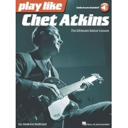Play Like Chet Atkins: The Ultimate Guitar Lesson, Paperback