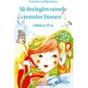 Sa Dezlegam Tainele Textelor Literare Cls 3 - Carmen Iordachescu - Pitila - Ana