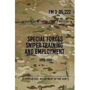 FM 3-05.222 Special Forces Sniper Training and Employment: April 2003, Paperback/Headquarters Department of The Army