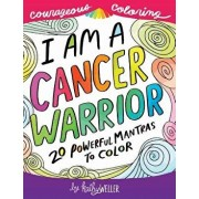 I Am a Cancer Warrior: An Adult Coloring Book for Encouragement, Strength and Positive Vibes: 20 Powerful Mantras to Color, Paperback/Kathy Weller